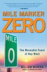 Mile Marker Zero - The Moveable Feast of Key West ebook by William McKeen