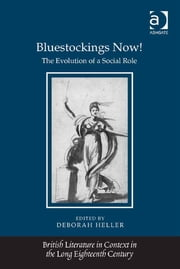 Bluestockings Now! - The Evolution of a Social Role ebook by Professor Deborah Heller,Professor Jack Lynch,Professor Eugenia Zuroski Jenkins