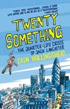Twenty Something - The Quarter-life Crisis of Jack Lancaster eBook by Iain Hollingshead
