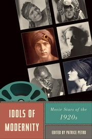 Idols of Modernity: Movie Stars of the 1920s ebook by Petro, Patrice