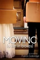 Moving (A Life in Boxes) ebook by Patrick Gabridge