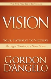 Vision - Your Pathway to Victory ebook by Gordon D'Angelo