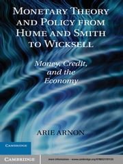 Monetary Theory and Policy from Hume and Smith to Wicksell - Money, Credit, and the Economy ebook by Arie Arnon