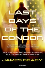 Last Days of the Condor - A Novel ebook by James Grady