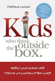 Kids Who Think Outside the Box: Helping Your Unique Child Thrive in a Cookie-Cutter World ebook by Lerner, Stephanie