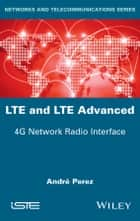 LTE and LTE Advanced - 4G Network Radio Interface ebook by André Pérez