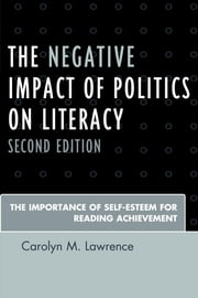 The Negative Impact of Politics on Literacy - The Importance of Self-Esteem for Reading Achievement ebook by Carolyn M. Lawrence