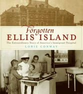 Forgotten Ellis Island - Fear and Fever on Ellis Island ebook by Lorie Conway