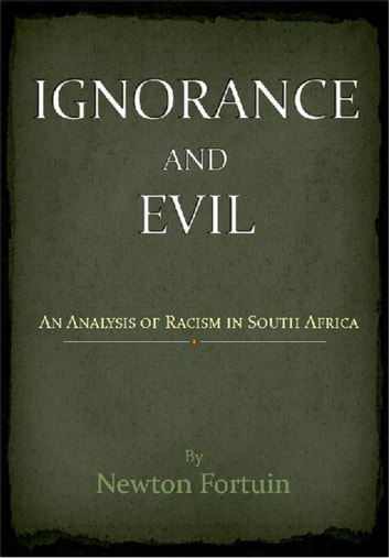 Ignorance and Evil: An Analysis of Racism in South Africa ebook by Newton Fortuin