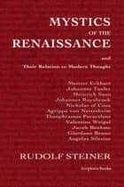 Mystics of the Renaissance and Their Relation to Modern Thought ebook by Rudolf Steiner