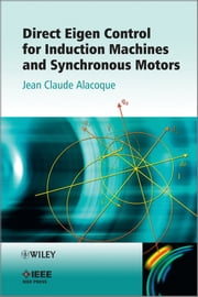 Direct Eigen Control for Induction Machines and Synchronous Motors ebook by Jean Claude Alacoque