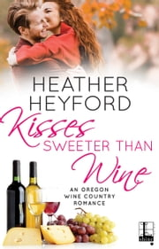 Kisses Sweeter Than Wine ebook by Heather Heyford
