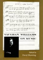 Vaughan Williams on Music ebook by David Manning