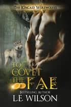 To Covet the Fae - The Kincaid Werewolves, #1 ebook by L.E. Wilson