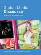 Global Media Discourse - A Critical Introduction ebook by David Machin, Theo Van Leeuwen