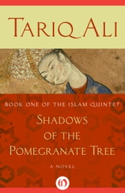 Shadows of the Pomegranate Tree - A Novel ebook by Tariq Ali