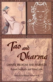 Tao and Dharma - Chinese Medicine and Ayurveda ebook by Svoboda