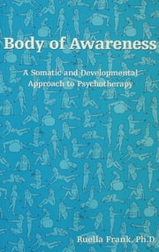 Body of Awareness - A Somatic and Developmental Approach to Psychotherapy ebook by Ruella Frank