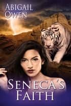 Seneca's Faith ebook by Abigail  Owen