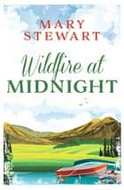 Wildfire at Midnight ebook by Mary Stewart
