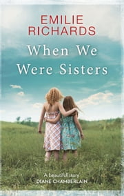 When We Were Sisters: An unputdownable book club read about that bonds that can bind or break a family ebook by Emilie Richards
