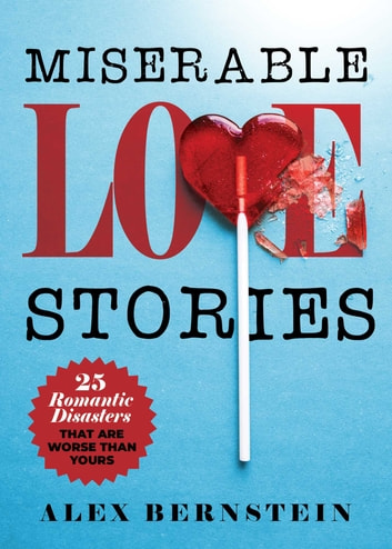 Miserable Love Stories - 25 Romantic Disasters That Are Worse Than Yours ebook by Alex Bernstein