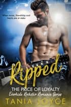 Ripped - The Price of Loyalty ebook by Tania Joyce