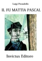 Il fu Mattia Pascal ebook by L. Pirandello