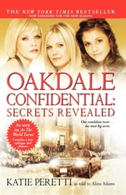 Oakdale Confidential: Secrets Revealed ebook by Katie Peretti,Alina Adams
