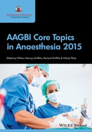 AAGBI Core Topics in Anaesthesia 2015 ebook by William Harrop-Griffiths,Richard Griffiths,Felicity Plaat