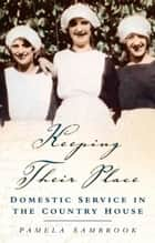 Keeping Their Place - Domestic Service in the Country House 1700-1920 ebook by Pamela Sambrook