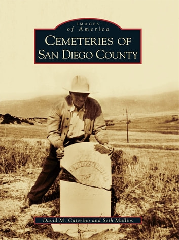 Cemeteries of San Diego County ebook by David M. Caterino,Seth Mallios