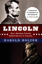 Lincoln: How Abraham Lincoln Ended Slavery in America - A Companion Book for Young Readers to the Steven Spielberg Film ebook by Harold Holzer