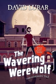 The Wavering Werewolf - A Monsterrific Tale ebook by David Lubar