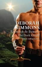 Reynold de Burgh: The Dark Knight ebook by Deborah Simmons