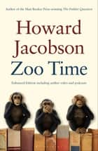 Zoo Time ENHANCED EDITION - Includes additional content ebook by Howard Jacobson