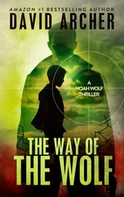 The Way of the Wolf: A Noah Wolf Thriller ebook by David Archer