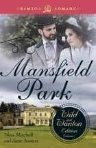 Mansfield Park: The Wild and Wanton Edition, Volume 1 ebook by Nina Mitchell, Jane Austen