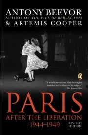 Paris After the Liberation 1944-1949 - Revised Edition ebook by Antony Beevor,Artemis Cooper