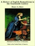 A History of English Romanticism in the Nineteenth Century ebook by Henry Augustin Beers