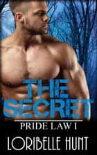 The Secret - Pride Law, #1 ebook by Loribelle Hunt