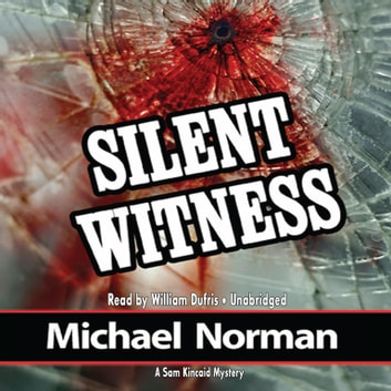 Silent Witness - A Sam Kincaid Mystery audiobook by Michael Norman,Poisoned Pen Press
