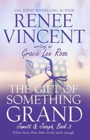 The Gift of Something Grand - Jamett & Joseph Series, #3 ebook by Renee Vincent