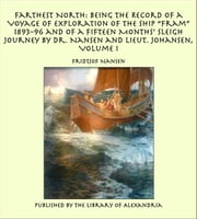 "Farthest North: Being the Record of a Voyage of Exploration of the Ship ""Fram"" 189396 and of a Fifteen Months' Sleigh Journey by Dr. Nansen and Lieut. Johansen, Volume I ebook by Fridtjof Nansen"