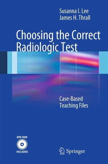 Choosing the Correct Radiologic Test - Case-Based Teaching Files ebook by James H. Thrall,Susanna Lee