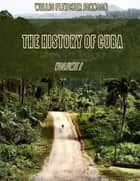The History of Cuba : Volume I (Illustrated) ebook by Willis Fletcher Johnson