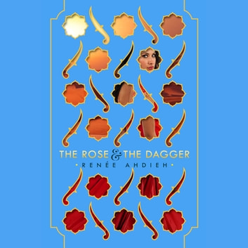 The Rose & the Dagger audiobook by Renée Ahdieh