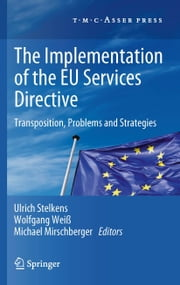 The Implementation of the EU Services Directive - Transposition, Problems and Strategies ebook by Ulrich Stelkens,Wolfgang Weiß,Michael Mirschberger