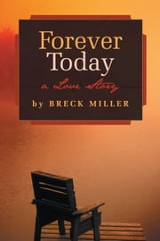 Forever Today - A Love Story ebook by Breck Miller