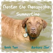 Chester the Chesapeake Book Two: Summertime ebook by Barbara Ebel, M.D.